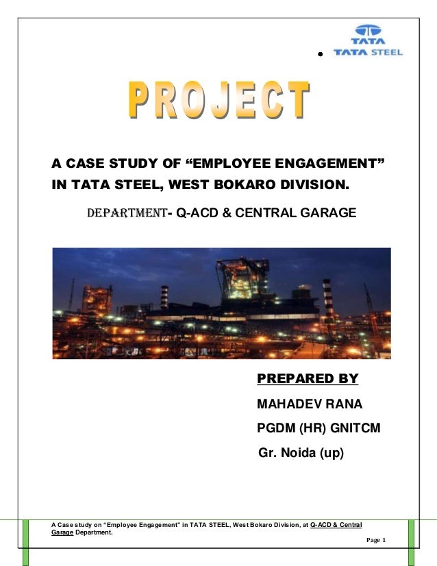 "A CASE STUDY OF ""EMPLOYEE ENGAGEMENT"" IN TATA STEEL, WEST BOKARO DIVISION. DEPARTMENT- Q-ACD & CENTRAL GARAGE  PREPARED BY..."