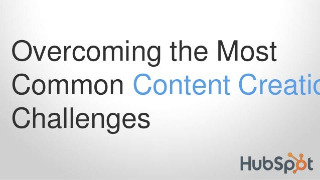 Overcoming the Most Common Content Creatio Challenges