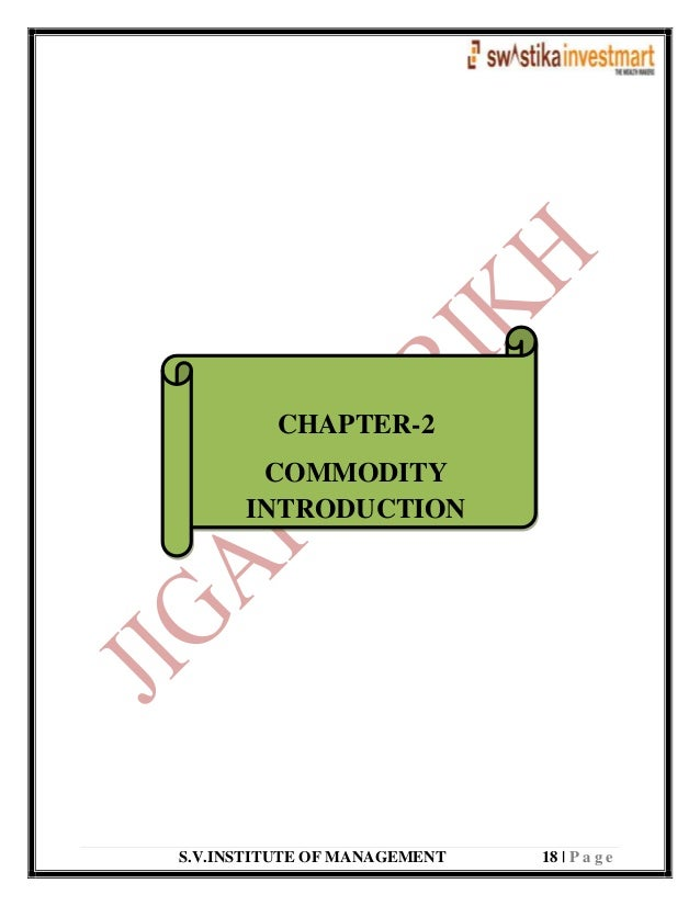 S.V.INSTITUTE OF MANAGEMENT 18   P a g e CHAPTER-2 COMMODITY INTRODUCTION