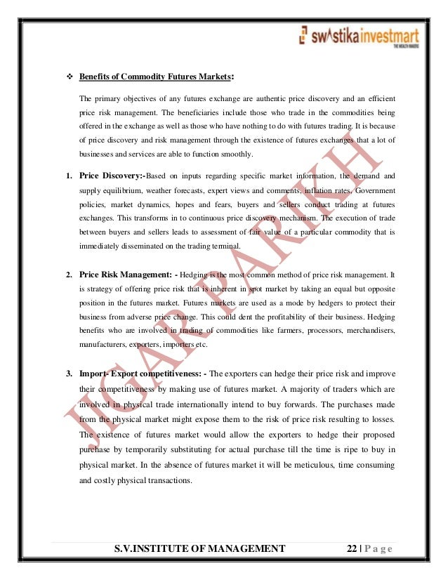 S.V.INSTITUTE OF MANAGEMENT 22   P a g e  Benefits of Commodity Futures Markets: The primary objectives of any futures ex...