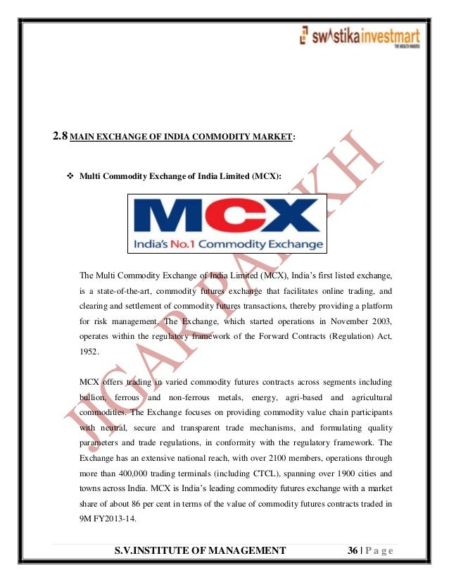S.V.INSTITUTE OF MANAGEMENT 36   P a g e 2.8 MAIN EXCHANGE OF INDIA COMMODITY MARKET:  Multi Commodity Exchange of India ...