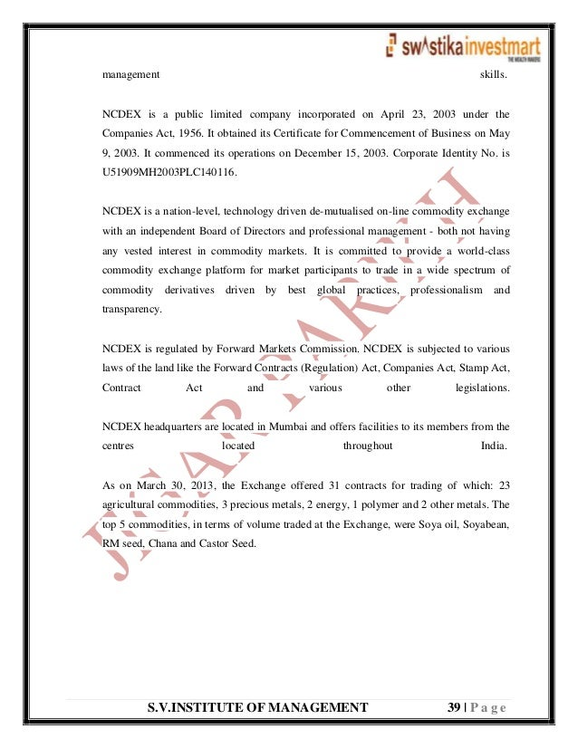 S.V.INSTITUTE OF MANAGEMENT 39   P a g e management skills. NCDEX is a public limited company incorporated on April 23, 20...