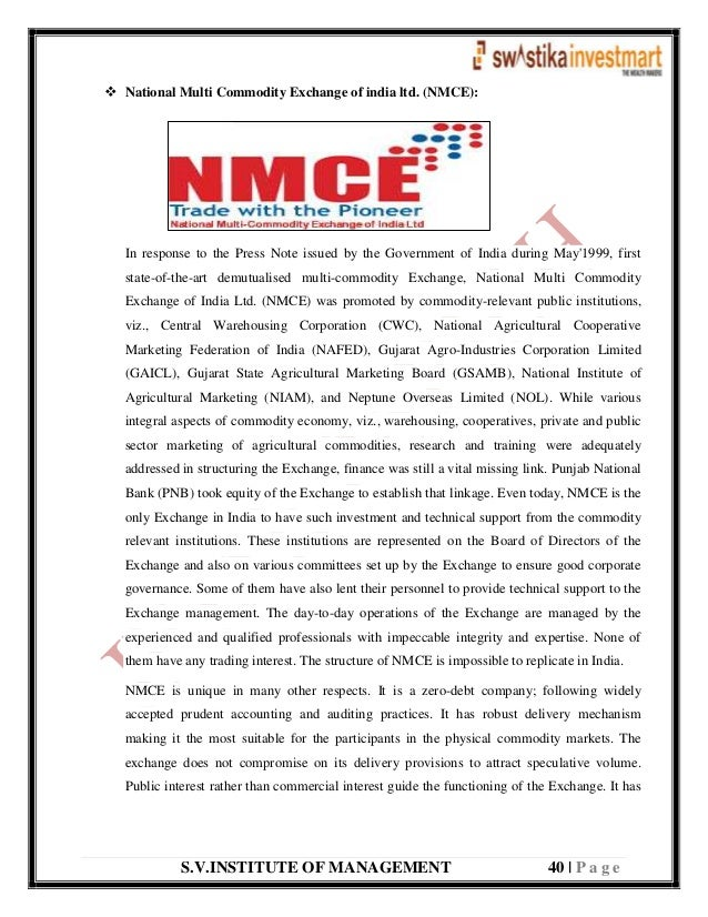 S.V.INSTITUTE OF MANAGEMENT 40   P a g e  National Multi Commodity Exchange of india ltd. (NMCE): In response to the Pres...