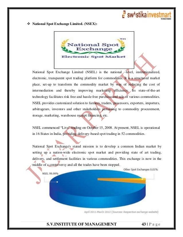 S.V.INSTITUTE OF MANAGEMENT 43   P a g e  National Spot Exchange Limited. (NSEX): National Spot Exchange Limited (NSEL) i...