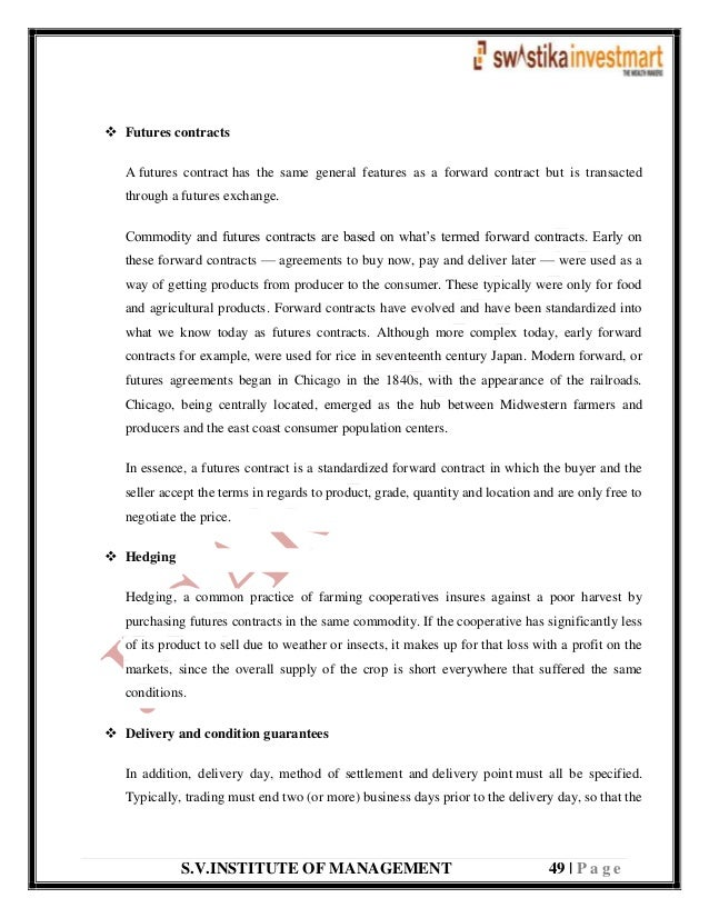 S.V.INSTITUTE OF MANAGEMENT 49   P a g e  Futures contracts A futures contract has the same general features as a forward...
