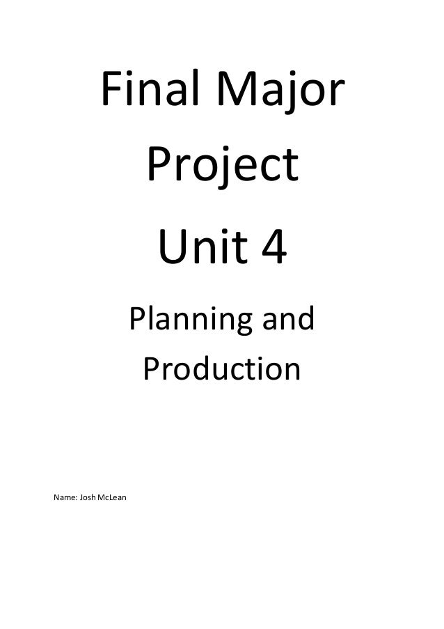 Final MajorProjectUnit 4Planning andProductionName: Josh McLean