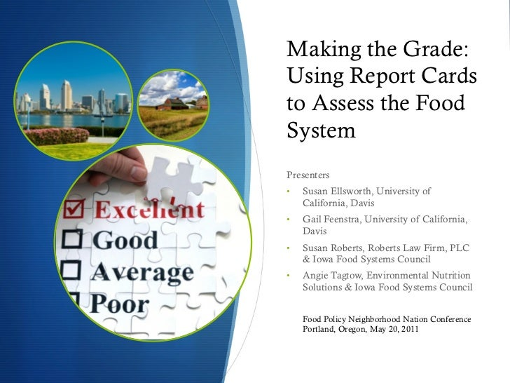 Making the Grade:Using Report Cardsto Assess the FoodSystemPresenters•   Susan Ellsworth, University of     California, D...