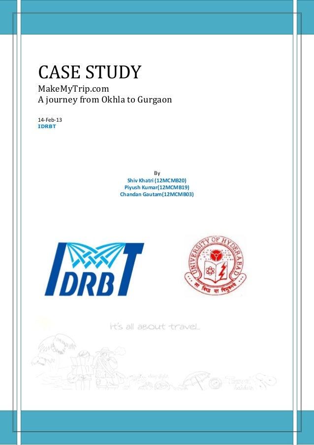CASE STUDY MakeMyTrip.com A journey from Okhla to Gurgaon 14-Feb-13 IDRBT By Shiv Khatri (12MCMB20) Piyush Kumar(12MCMB19)...