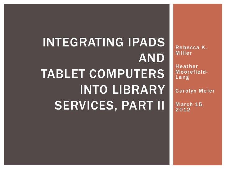 INTEGRATING IPADS     Rebecca K.                      Miller              AND     HeatherTABLET COMPUTERS      Moorefield-...