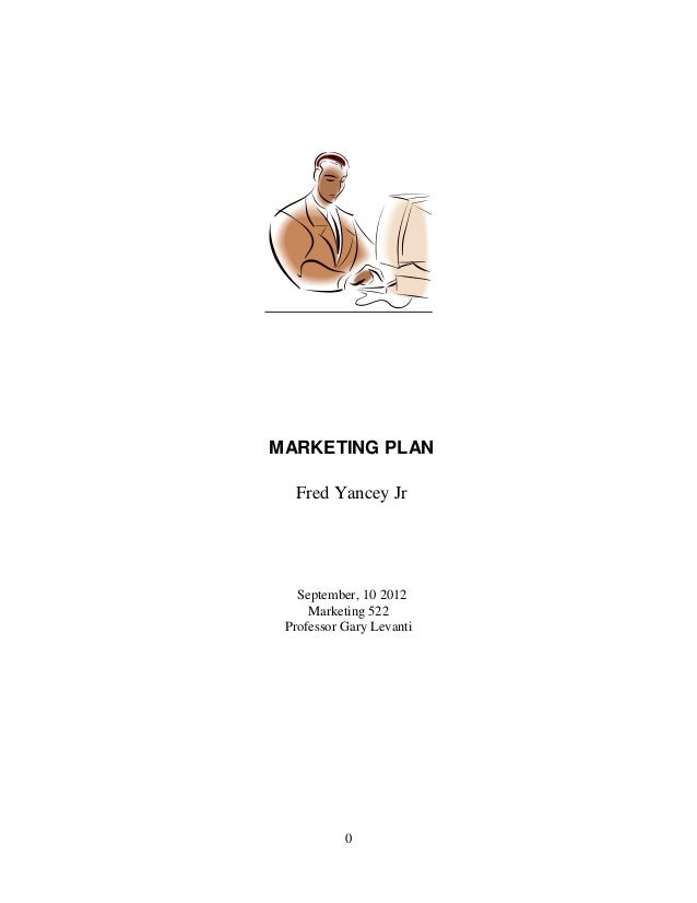 MARKETING PLAN  Fred Yancey Jr   September, 10 2012     Marketing 522 Professor Gary Levanti           0
