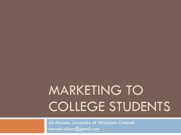MARKETING TO COLLEGE STUDENTS Ali Maresh, University of Wisconsin Oshkosh  [email_address]