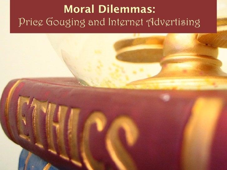Moral Dilemmas:Price Gouging and Internet Advertising