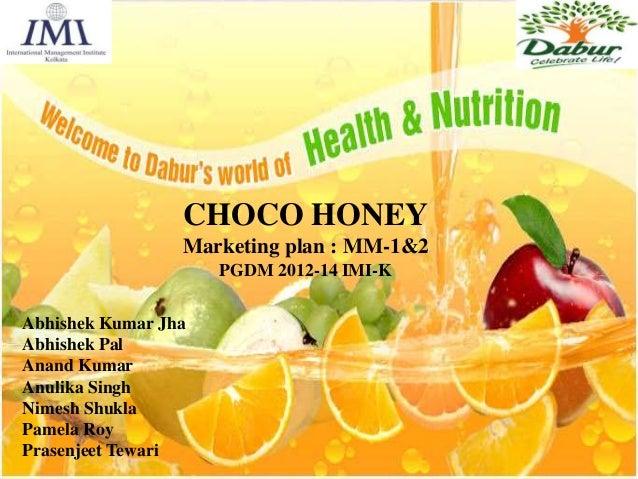 CHOCO HONEY Marketing plan : MM-1&2 PGDM 2012-14 IMI-K Abhishek Kumar Jha Abhishek Pal Anand Kumar Anulika Singh Nimesh Sh...