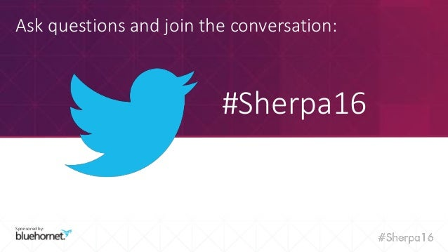 Sponsored by: #Sherpa16 Ask questions and join the conversation: