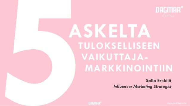 Copyright © Dagmar OyCopyright © Dagmar Oy Salla Erkkilä Influencer Marketing Strategist ASKELTA 5TULOKSELLISEEN VAIKUTTAJ...