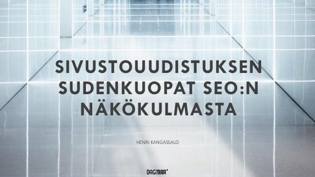 Copyright © Dagmar Oy HENRI KANGASSALO SIVUSTOUUDISTUKSEN SUDENKUOPAT SEO:N NÄKÖKULMASTA