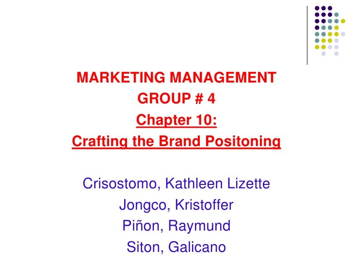 MARKETING MANAGEMENT          GROUP # 4          Chapter 10:Crafting the Brand Positoning Crisostomo, Kathleen Lizette    ...