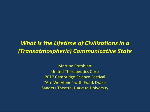 What is the Lifetime of Civilizations in a (Transatmospheric) Communicative State Martine Rothblatt United Therapeutics Co...