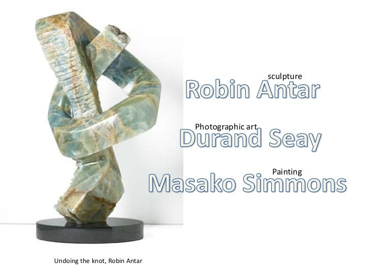 sculpture <br />Robin Antar<br />Durand Seay<br />Photographic art<br />Masako Simmons<br />Painting <br />    Un...