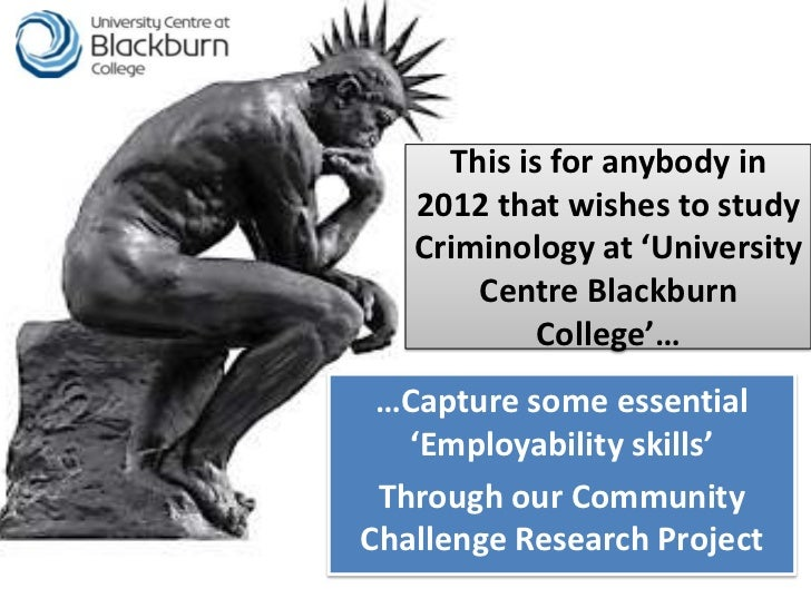 This is for anybody in   2012 that wishes to study   Criminology at 'University       Centre Blackburn            College'...