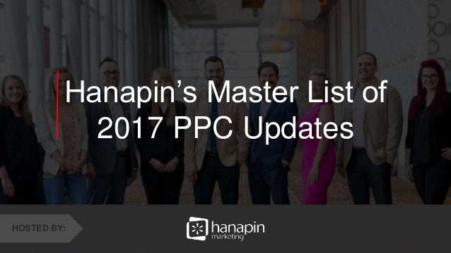 1 www.dublindesign.com Hanapin's Master List of 2017 PPC Updates HOSTED BY: