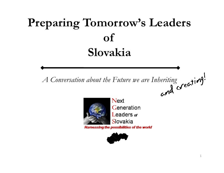 Preparing Tomorrow's Leaders               of            Slovakia    A Conversation about the Future we are Inheriting    ...