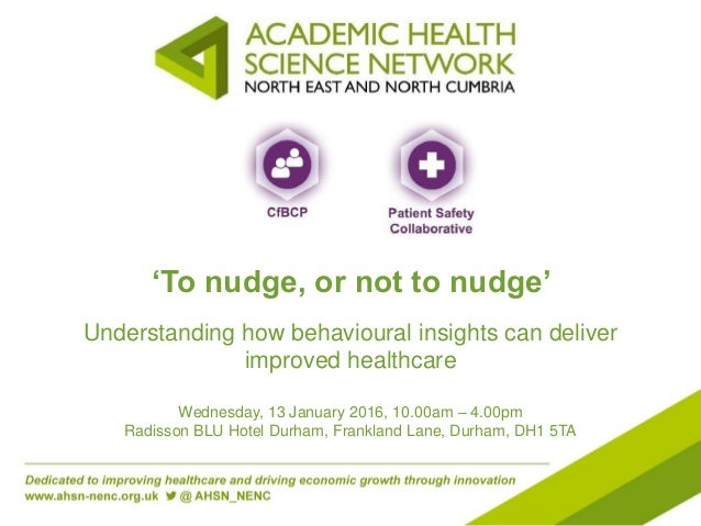 'To nudge, or not to nudge' Understanding how behavioural insights can deliver improved healthcare Wednesday, 13 January 2...