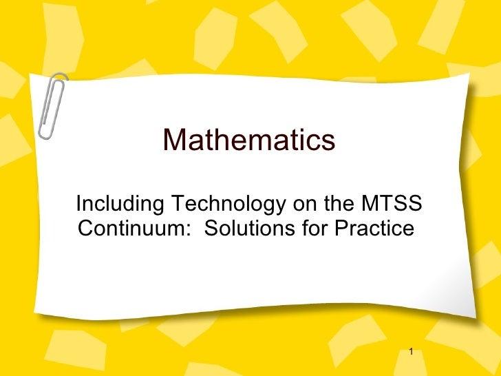 Mathematics <ul><li>Including Technology on the MTSS Continuum:  Solutions for Practice  </li></ul>