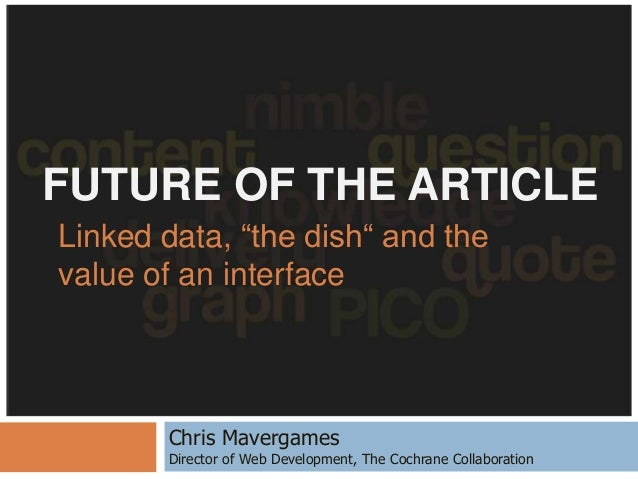 "FUTURE OF THE ARTICLELinked data, ""the dish"" and thevalue of an interfaceChris MavergamesDirector of Web Development, The ..."
