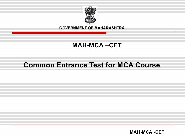 Common Entrance Test for MCA Course MAH-MCA -CET GOVERNMENT OF MAHARASHTRA MAH-MCA –CET