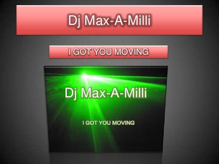 Dj Max-A-Milli<br />I GOT YOU MOVING <br />Dj Max-A-Milli<br />I GOT YOU MOVING<br />