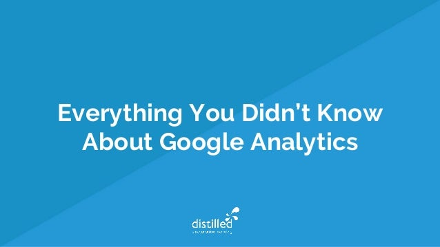 Everything You Didn't Know About Google Analytics
