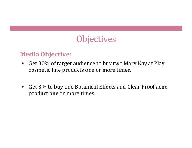 "mary kay objectives Market auditing for mary kay and body shop marketing objectives of mary kay mary kay established direct sales strategy and introduced salespeople which called ""beauty consultant"" to sell its products to the end customers."