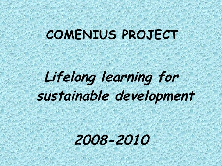 COMENIUS PROJECT <ul><li>Lifelong learning for sustainable development </li></ul><ul><li>2008-2010 </li></ul>