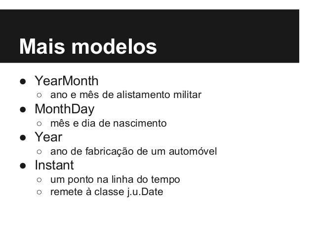 Mais modelos ● YearMonth ○ ano e mês de alistamento militar ● MonthDay ○ mês e dia de nascimento ● Year ○ ano de fabricaçã...