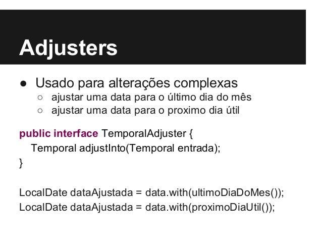 Adjusters ● Usado para alterações complexas ○ ajustar uma data para o último dia do mês ○ ajustar uma data para o proximo ...