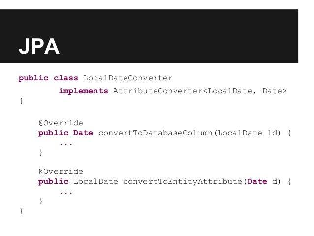 JPA public class LocalDateConverter implements AttributeConverter<LocalDate, Date> { @Override public Date convertToDataba...