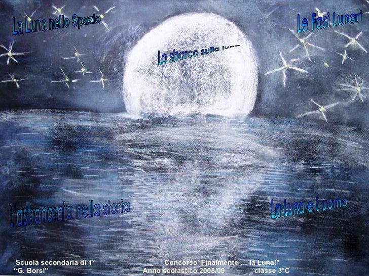 Le Fasi Lunari La Luna e L'uomo L'astronomia nella storia  Lo sbarco sulla luna La Luna nello Spazio