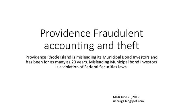 Providence Fraudulent accounting and theft Providence Rhode Island is misleading its Municipal Bond Investors and has been...
