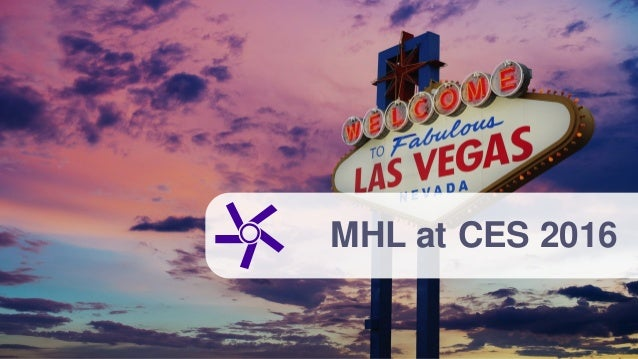 © 2016 MHL, LLC. All Rights Reserved. MHL at CES 2016