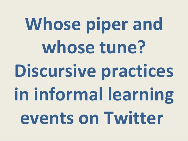 Whose piper and    whose tune?Discursive practicesin informal learning events on Twitter