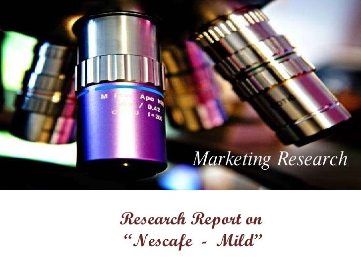 """Marketing Research Research Report on """" Nescafe  -  Mild"""""""