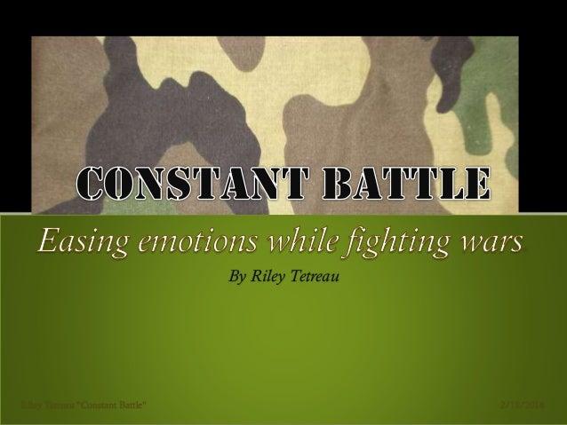 """. By Riley Tetreau  Riley Tetreau """"Constant Battle""""  2/18/2014"""