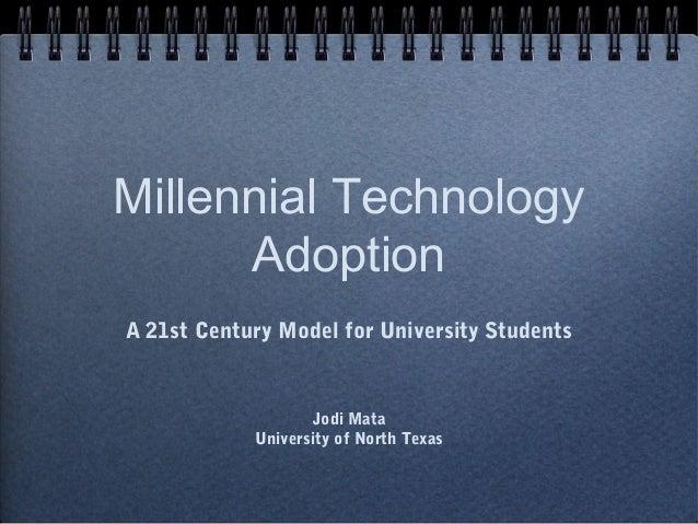 Millennial Technology      AdoptionA 21st Century Model for University Students                    Jodi Mata            Un...