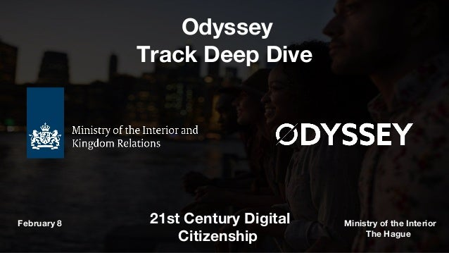 Odyssey Track Deep Dive 21st Century Digital Citizenship February 8 Ministry of the Interior The Hague