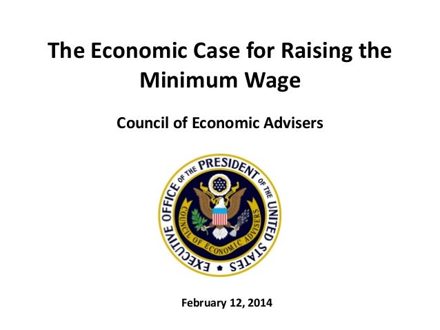 The Economic Case for Raising the Minimum Wage Council of Economic Advisers  February 12, 2014