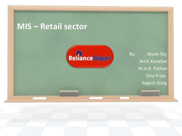 MIS – Retail sector                      By:      Akash Raj                            Amit Kanabar                       ...