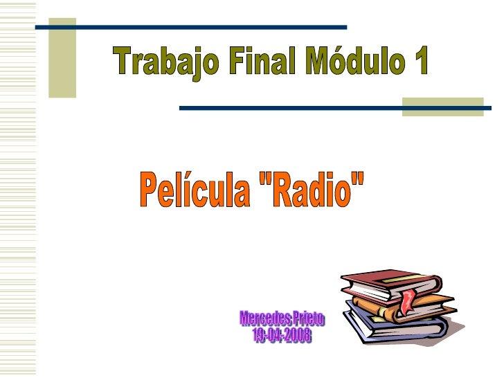 """Trabajo Final Módulo 1 Película """"Radio"""" Mercedes Prieto 19-04-2008"""