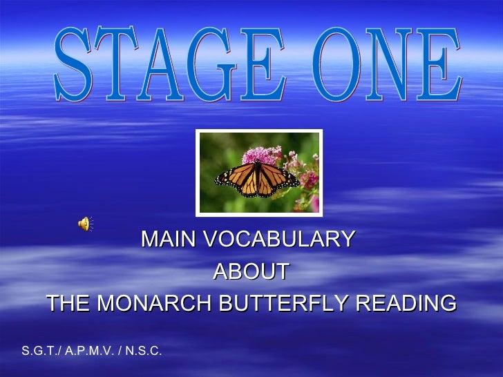 <ul><li>MAIN VOCABULARY  </li></ul><ul><li>ABOUT </li></ul><ul><li>THE MONARCH BUTTERFLY READING </li></ul>STAGE ONE