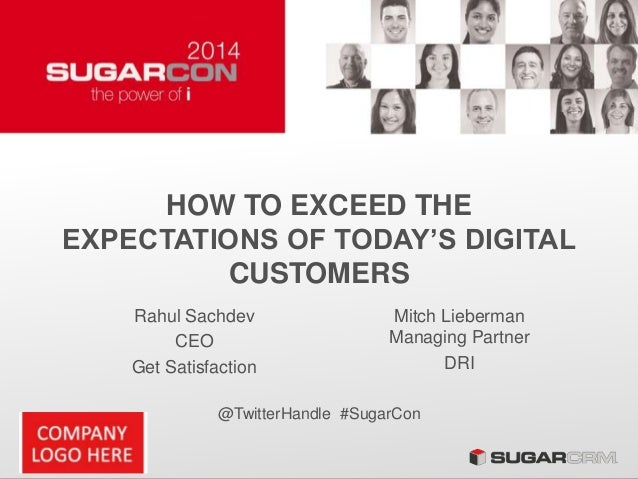 HOW TO EXCEED THE EXPECTATIONS OF TODAY'S DIGITAL CUSTOMERS Rahul Sachdev CEO Get Satisfaction @TwitterHandle #SugarCon Mi...